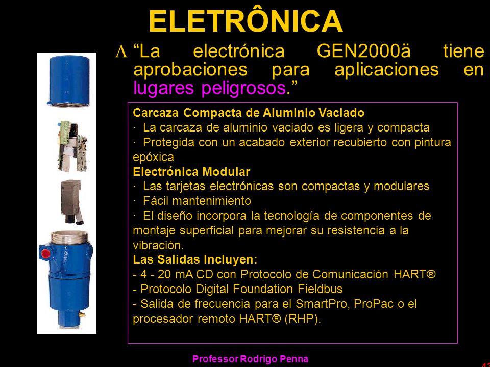 Professor Rodrigo Penna 43 ELETRÔNICA LLa electrónica GEN2000ä tiene aprobaciones para aplicaciones en lugares peligrosos. Carcaza Compacta de Alumini