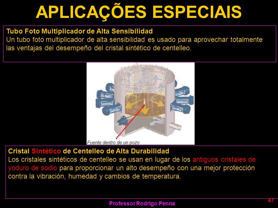 Professor Rodrigo Penna 47 APLICAÇÕES ESPECIAIS Tubo Foto Multiplicador de Alta Sensibilidad Un tubo foto multiplicador de alta sensibilidad es usado