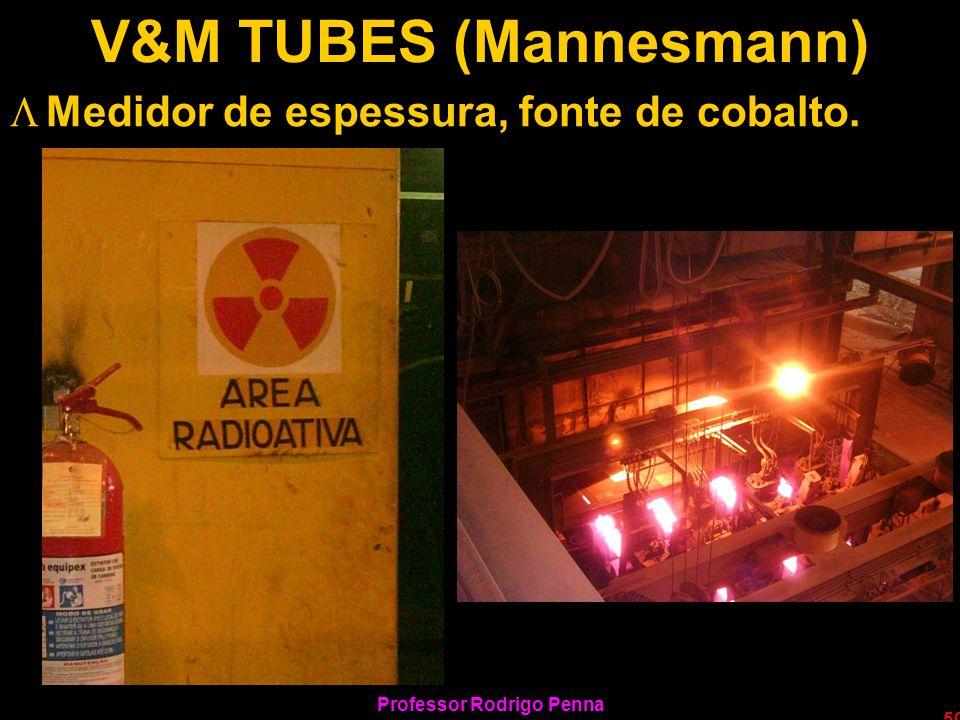Professor Rodrigo Penna 50 V&M TUBES (Mannesmann) LMedidor de espessura, fonte de cobalto.