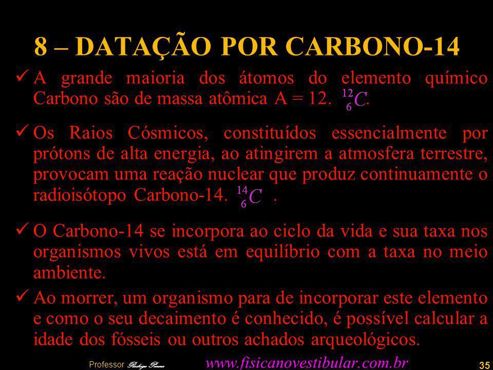 35 8 – DATAÇÃO POR CARBONO-14 A grande maioria dos átomos do elemento químico Carbono são de massa atômica A = 12..