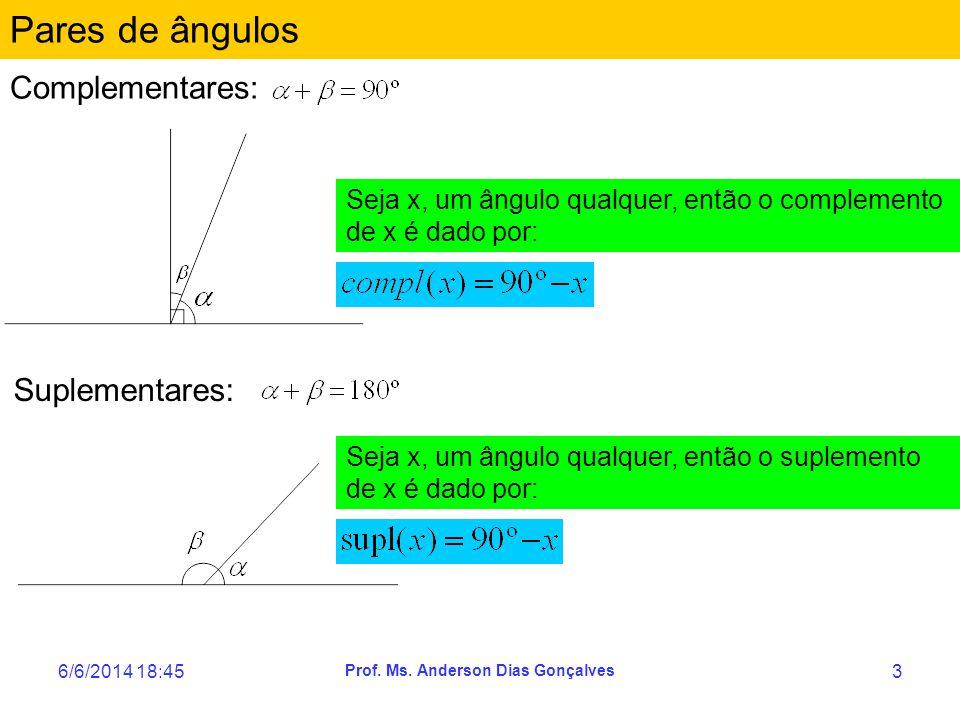 6/6/2014 18:47 Prof. Ms. Anderson Dias Gonçalves 3 Pares de ângulos Complementares: Seja x, um ângulo qualquer, então o complemento de x é dado por: S