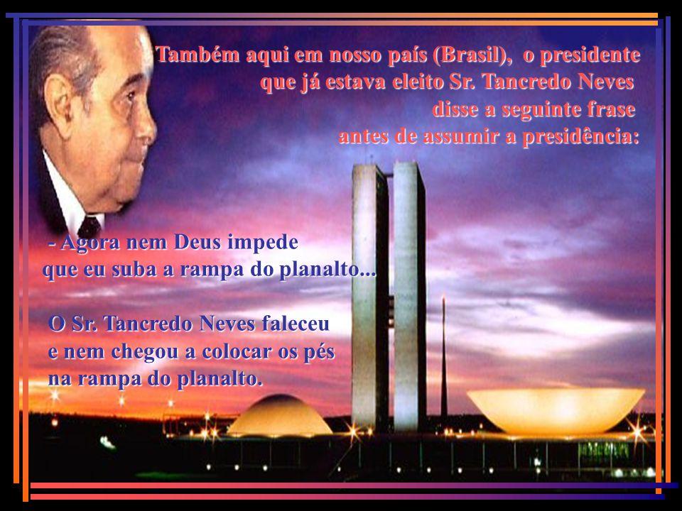 Também aqui em nosso país (Brasil), o presidente que já estava eleito Sr.