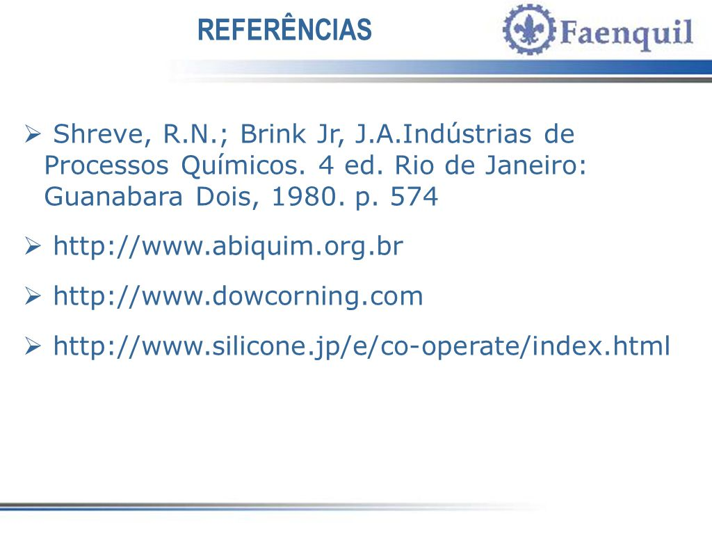 REFERÊNCIAS Shreve, R.N.; Brink Jr, J.A.Indústrias de Processos Químicos.