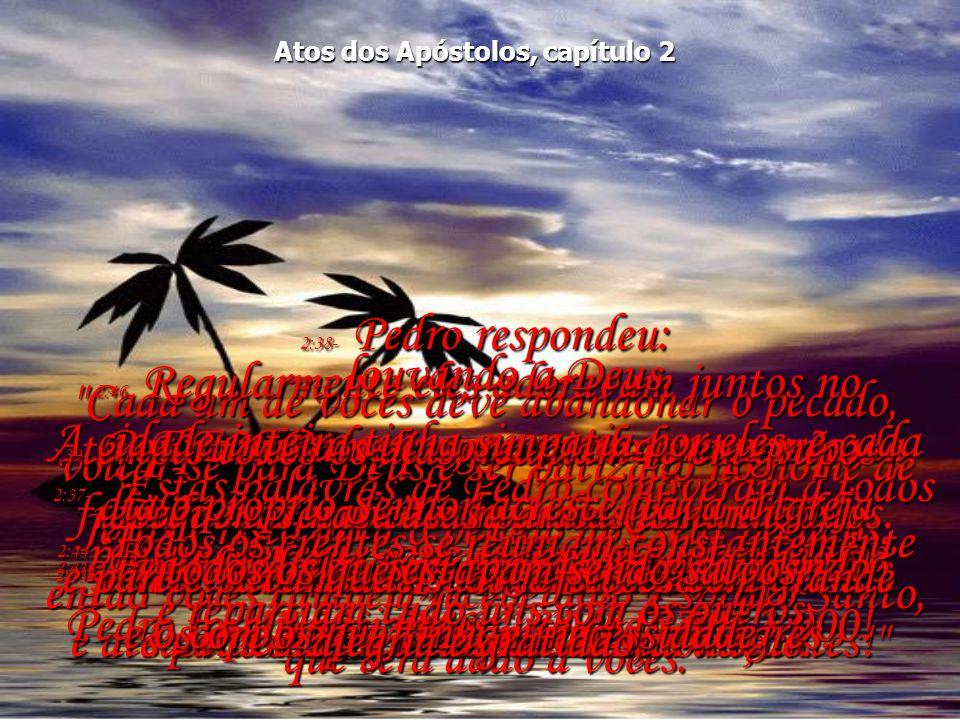 Atos dos Apóstolos, capítulo 2 2:33- E agora está sentado no trono da mais alta honra no céu, junto a Deus.