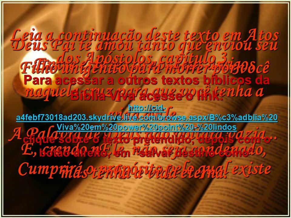 Envie este texto aos teus amigos A Palavra de Deus não voltará vazia...