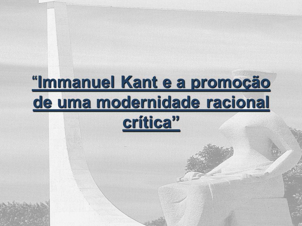 Immanuel Kant e a promoção de uma modernidade racional críticaImmanuel Kant e a promoção de uma modernidade racional crítica