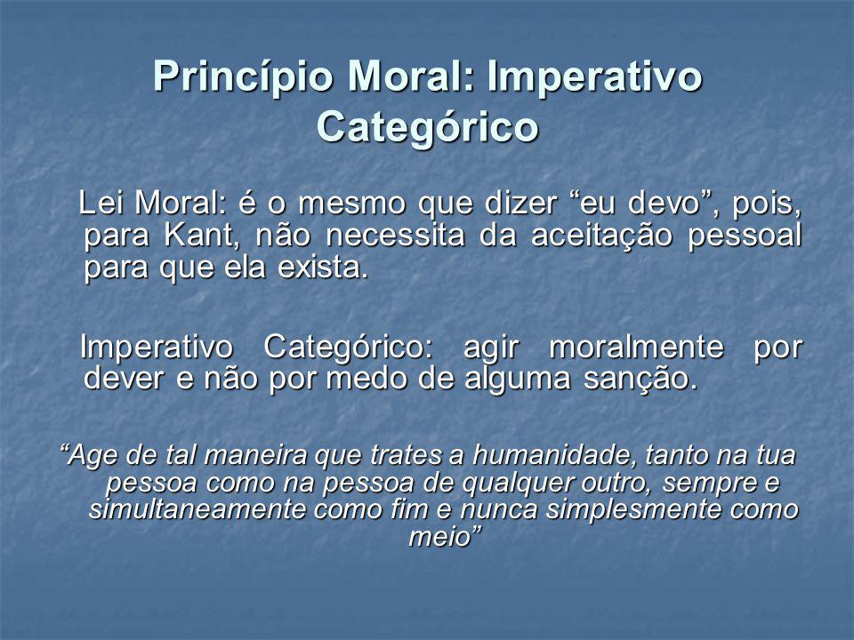 Princípio Moral: Imperativo Categórico Lei Moral: é o mesmo que dizer eu devo, pois, para Kant, não necessita da aceitação pessoal para que ela exista