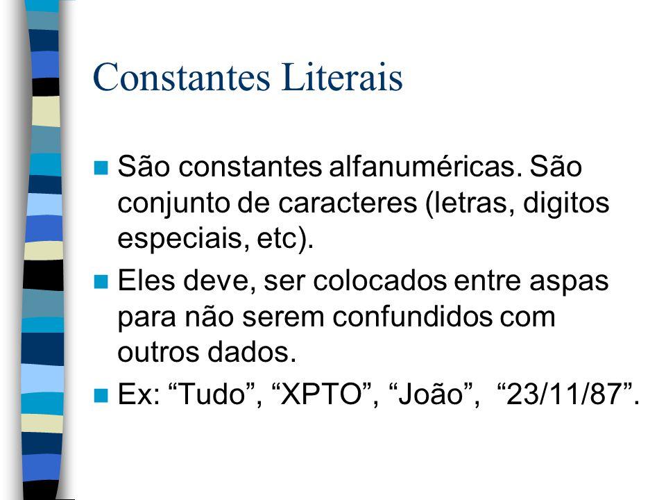Constantes Literais São constantes alfanuméricas. São conjunto de caracteres (letras, digitos especiais, etc). Eles deve, ser colocados entre aspas pa