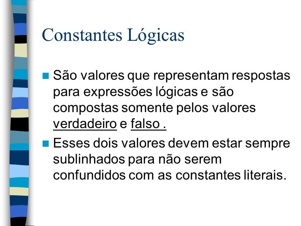 Constantes Lógicas São valores que representam respostas para expressões lógicas e são compostas somente pelos valores verdadeiro e falso. Esses dois
