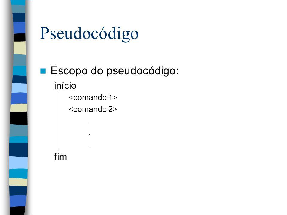 Pseudocódigo Escopo do pseudocódigo: início... fim