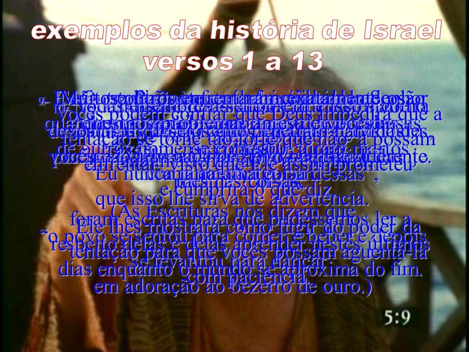 3e4- E, por um milagre, Deus lhes enviou alimento para comerem e água para beberem lá no deserto; eles beberam da água que Cristo lhes deu.