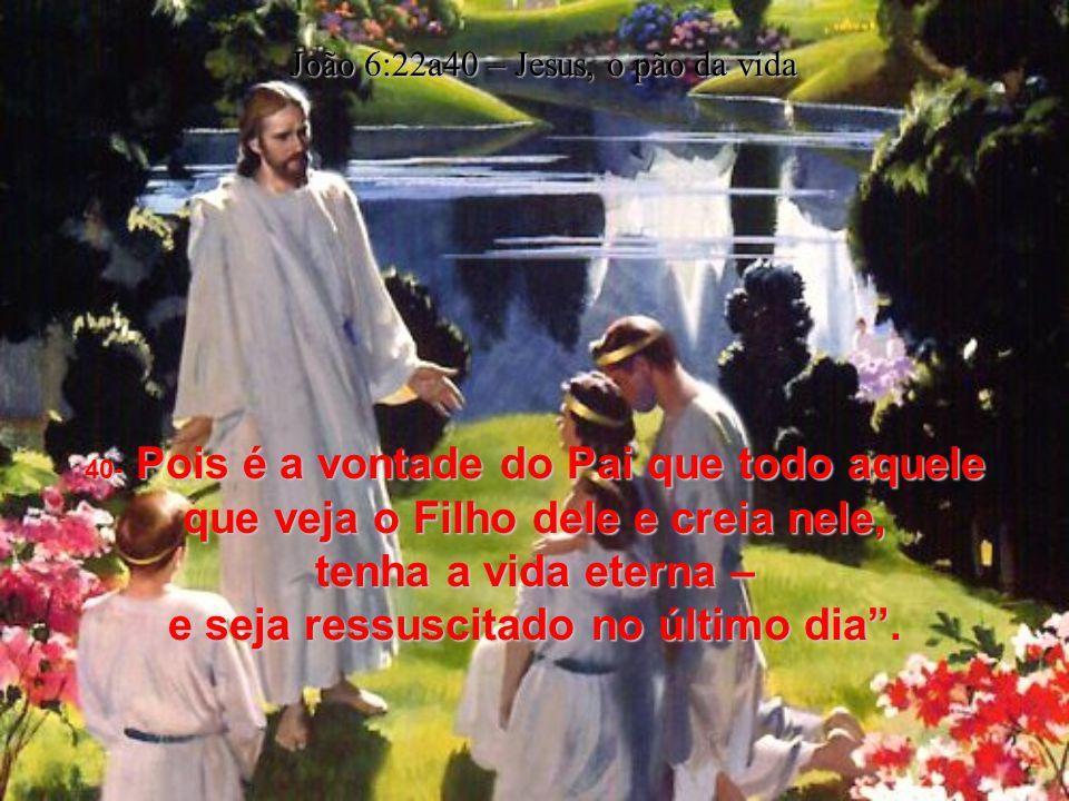 25- Quando chegaram e se encontraram com Ele, disseram: Mestre, como foi que o Senhor chegou aqui? João 6:22a40 – Jesus, o pão da vida 26- Jesus respo