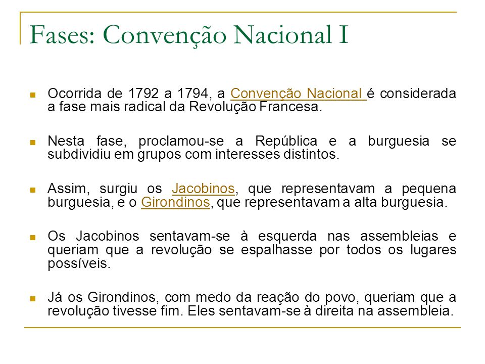Fases: Convenção Nacional I Ocorrida de 1792 a 1794, a Convenção Nacional é considerada a fase mais radical da Revolução Francesa.Convenção Nacional Nesta fase, proclamou-se a República e a burguesia se subdividiu em grupos com interesses distintos.