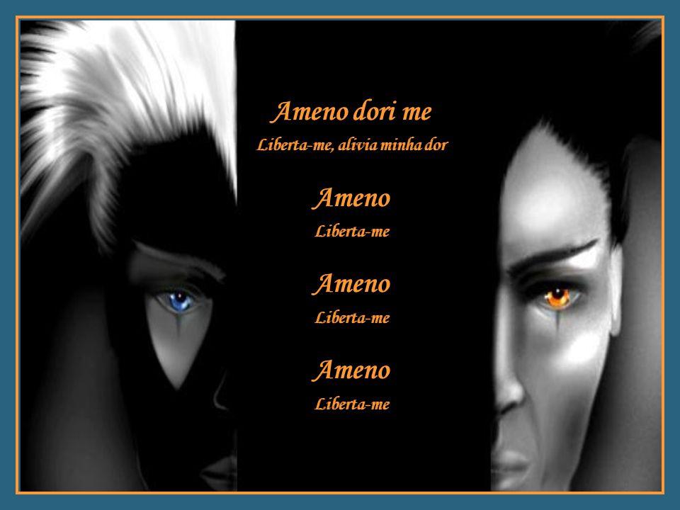 Ameno dom Liberta-me agora Dori me, Reo Alivia minha dor, Senhor Ameno dori me Liberta-me, alivia minha dor Ameno dom Liberta-me agora Dori me, Reo Al
