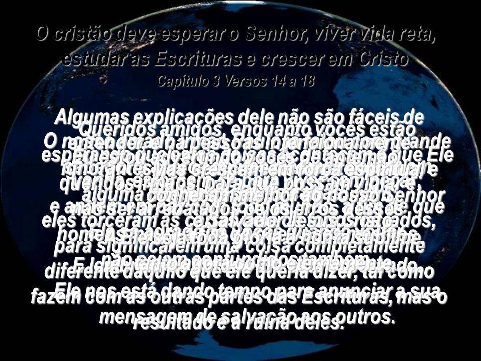 O Dia do Senhor virá com toda a certeza, tão inesperadamente como um ladrão, e então os céus desaparecerão com um terrível estrondo, e os corpos celes