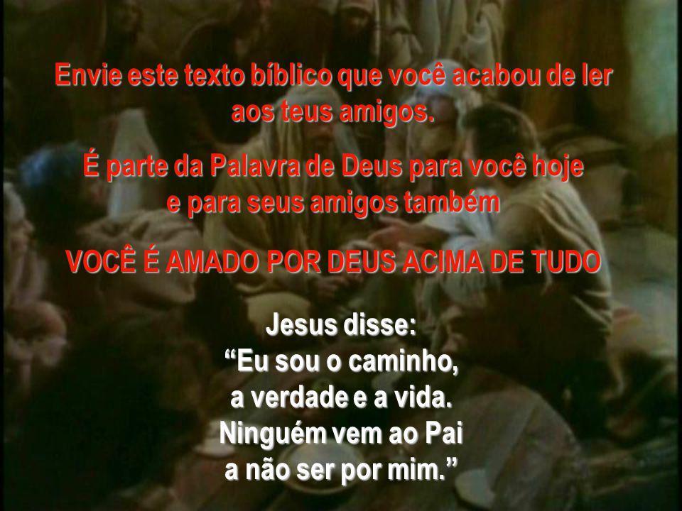 Jesus disse: Eu sou o caminho, a verdade e a vida.