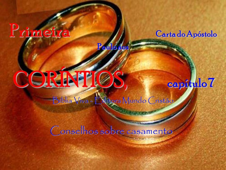 1 Coríntios, capítulo 7 39 - A esposa é parte do marido enquanto este viver; se o esposo morrer, ela então poderá casar-se novamente, mas somente se casar com um cristão.