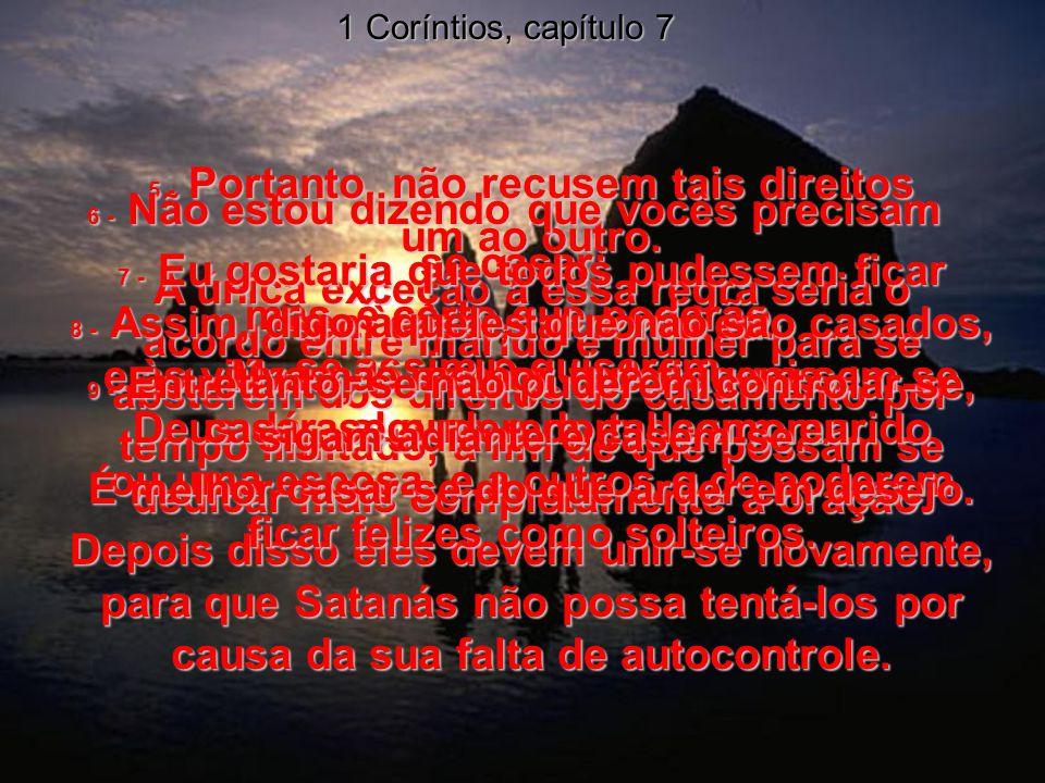1 Coríntios, capítulo 7 5 - Portanto, não recusem tais direitos um ao outro.