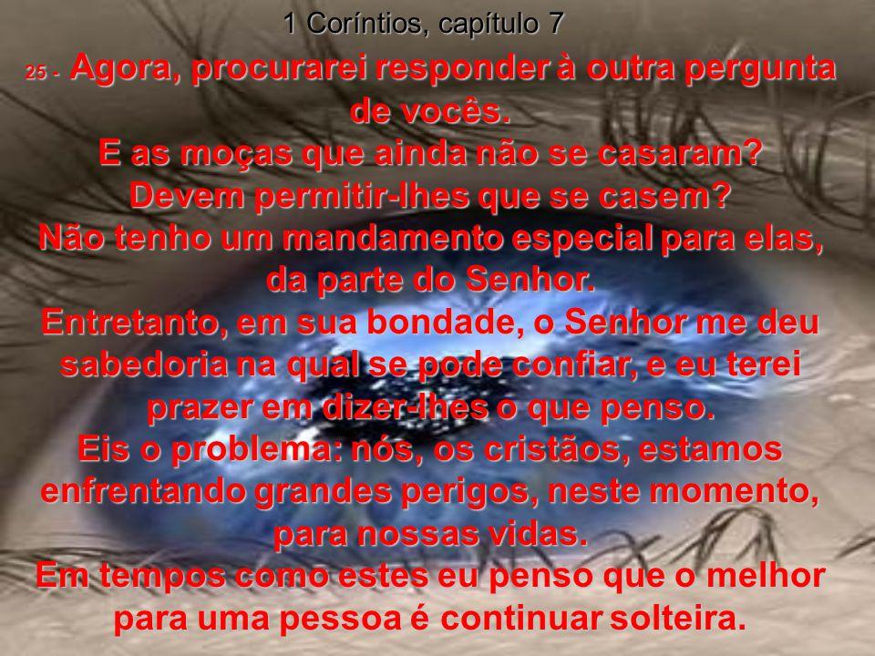 1 Coríntios, capítulo 7 21 - Você é escravo? Não deixe que isso o atormente - mas naturalmente, se lhe vier a oportunidade de ficar livre, aproveite-a