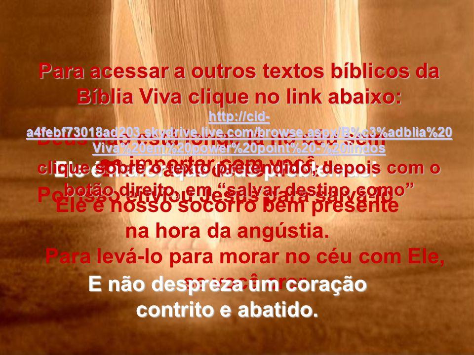 2- Céus, terra, escutem! Escutem o que o Senhor diz: Os filhos que Eu criei com tanto amor e cuidado, os filhos que Eu ajudei a crescer e ficar fortes