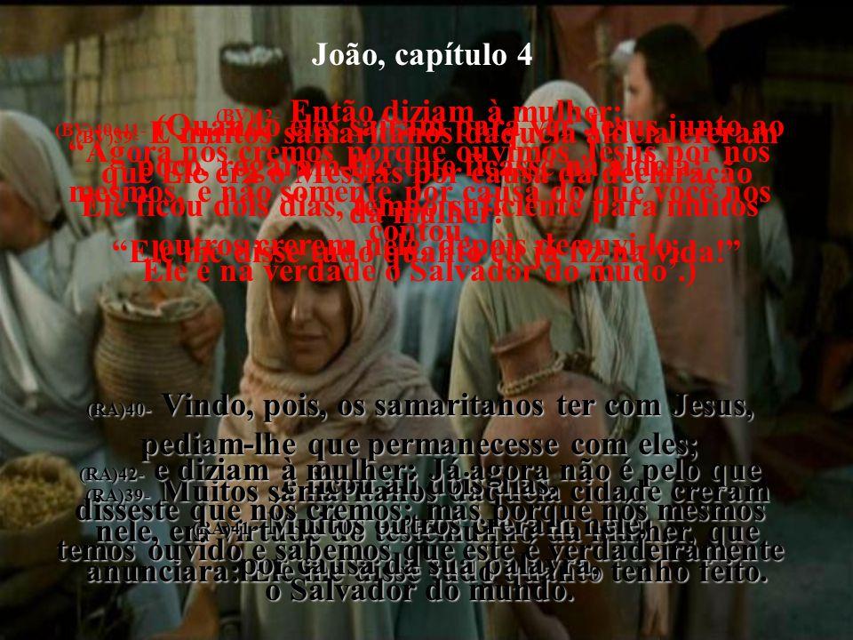 João, capítulo 4 (BV)36- Aos ceifeiros se pagarão bons salários e eles estarão ajuntando almas eternas nos depósitos do céu! Que alegrias estão reserv