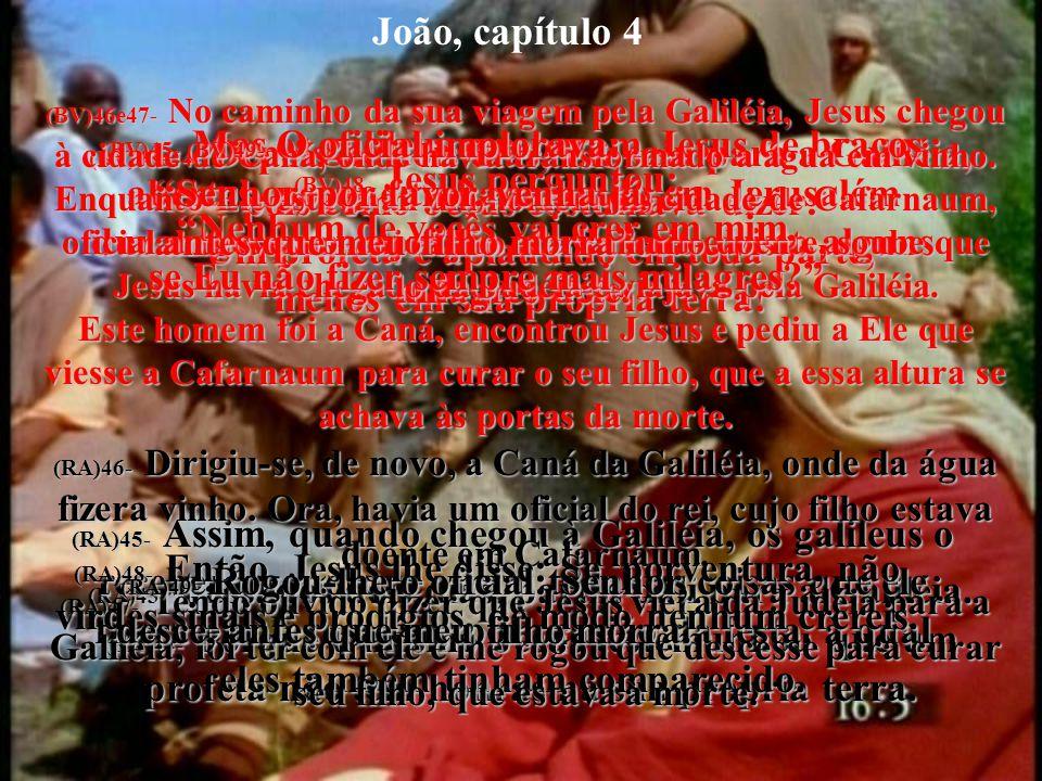 João, capítulo 4 (BV)39- E muitos samaritanos daquela aldeia creram que Ele era o Messias por causa da declaração da mulher: Ele me disse tudo quanto