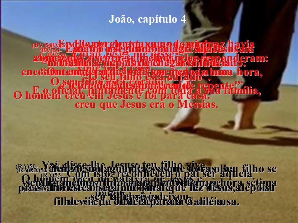 João, capítulo 4 (BV)43e44- Depois de dois dias, Ele saiu para a Galiléia, pois como Jesus costumava dizer: Um profeta é aplaudido em toda parte, meno