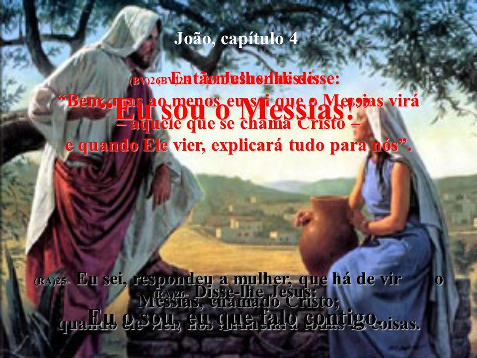 João, capítulo 4 (BV)20- Mas me diga uma coisa: Por que é que vocês, os judeus, insistem em que Jerusalém é o único lugar de adoração, enquanto nós, o