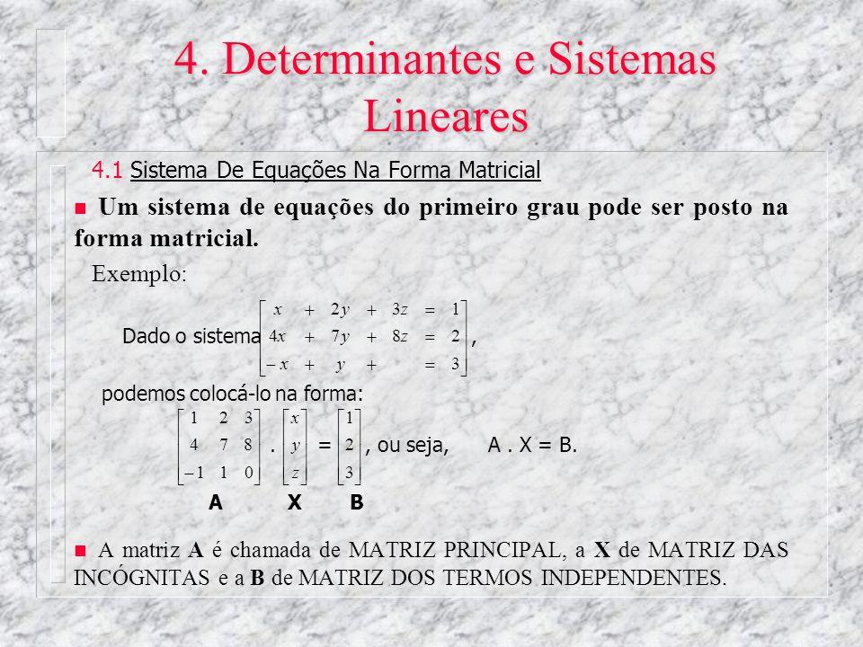 4. Determinantes e Sistemas Lineares 4.1 Sistema De Equações Na Forma Matricial n Um sistema de equações do primeiro grau pode ser posto na forma matr