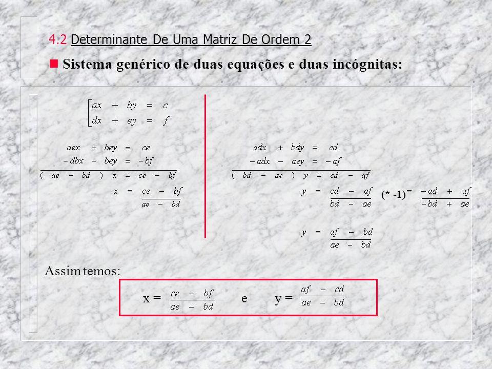 4.2 Determinante De Uma Matriz De Ordem 2 Sistema genérico de duas equações e duas incógnitas: (* -1) Assim temos: x = e y =