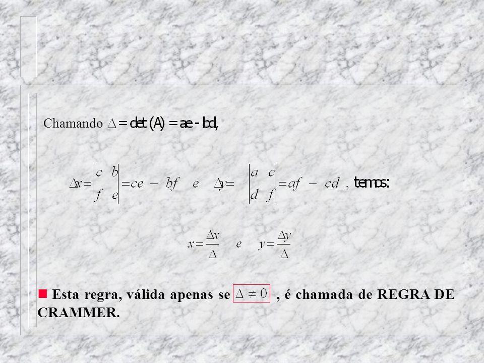 Chamando Esta regra, válida apenas se, é chamada de REGRA DE CRAMMER.