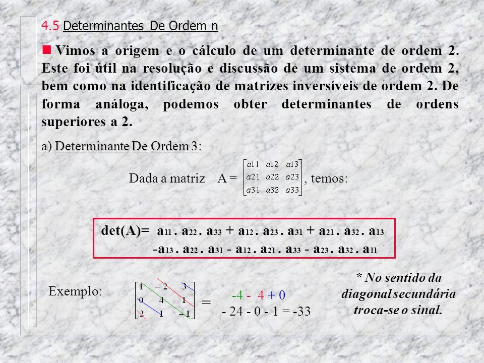 4.5 Determinantes De Ordem n Vimos a origem e o cálculo de um determinante de ordem 2. Este foi útil na resolução e discussão de um sistema de ordem 2