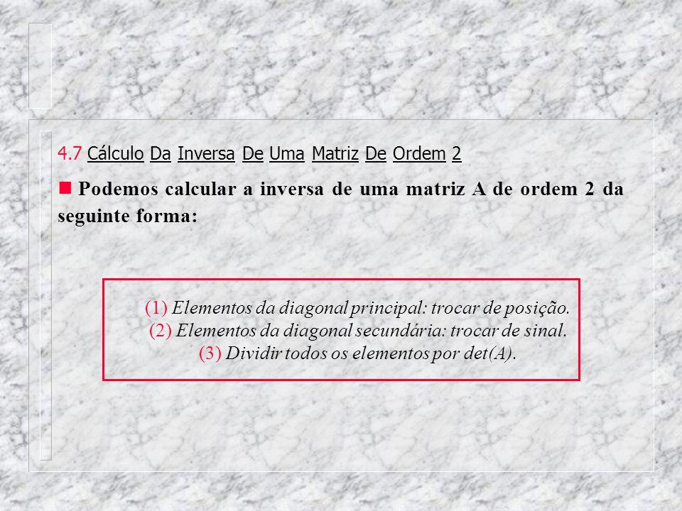 4.7 Cálculo Da Inversa De Uma Matriz De Ordem 2 Podemos calcular a inversa de uma matriz A de ordem 2 da seguinte forma: (1) Elementos da diagonal pri