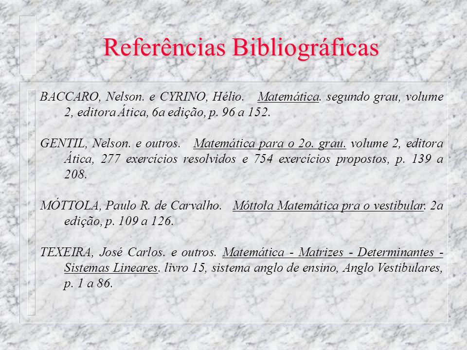 Referências Bibliográficas BACCARO, Nelson. e CYRINO, Hélio. Matemática. segundo grau, volume 2, editora Ática, 6a edição, p. 96 a 152. GENTIL, Nelson
