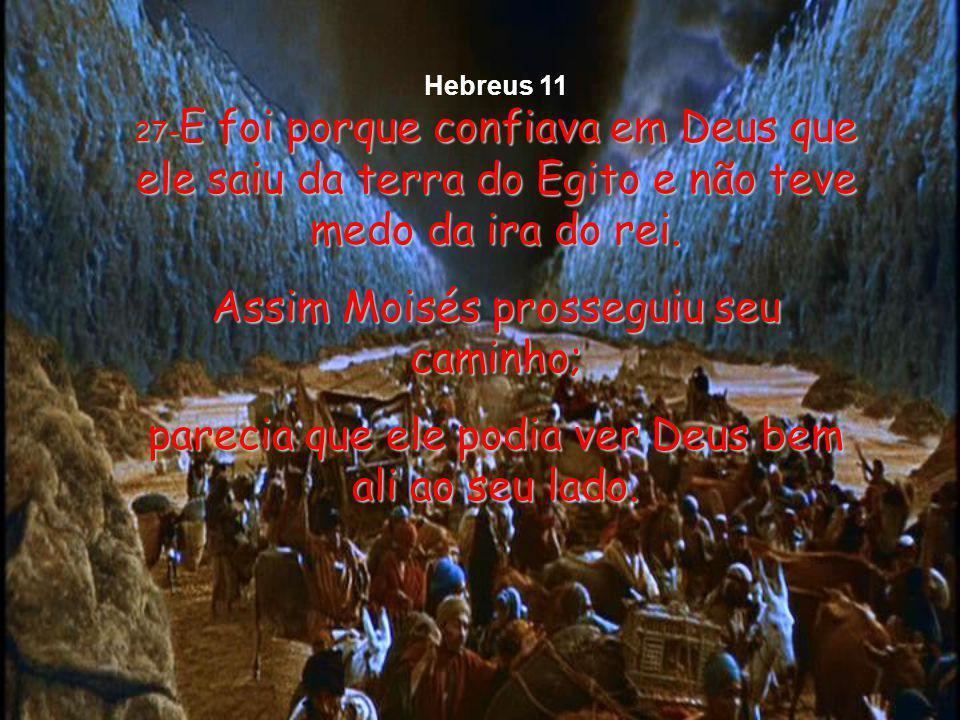 23-Os pais de Moisés também tinham fé. Quando viram que Deus lhes havia dado uma criança fora do comum, confiaram que Deus a salvaria da morte ordenad