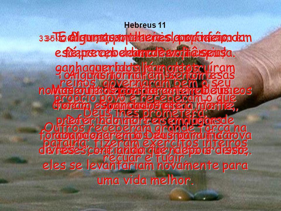 30-Foi a fé que pôs abaixo as muralhas de Jericó, depois que o povo de Israel tinha andado ao redor delas durante sete dias, como Deus lhes ordenara.