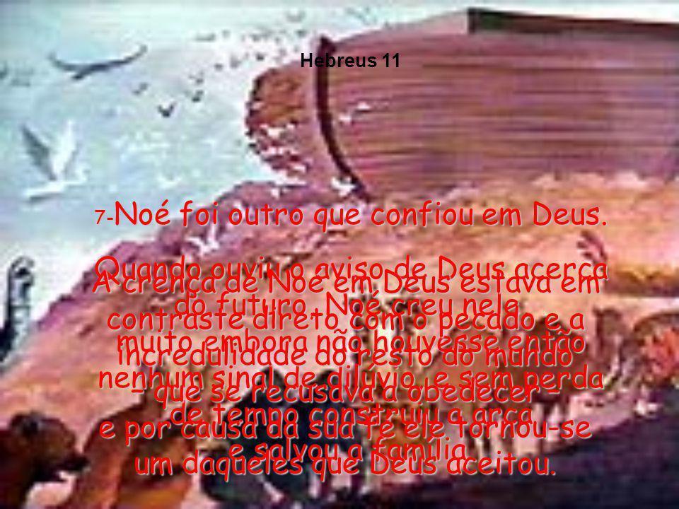 7-Noé foi outro que confiou em Deus.