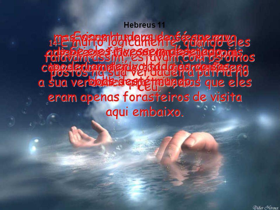 8-Abraão confiou em Deus, e quando Deus lhe disse que deixasse a sua pátria e fosse para longe, a outra terra que Ele prometera dar-lhe, Abraão obedec