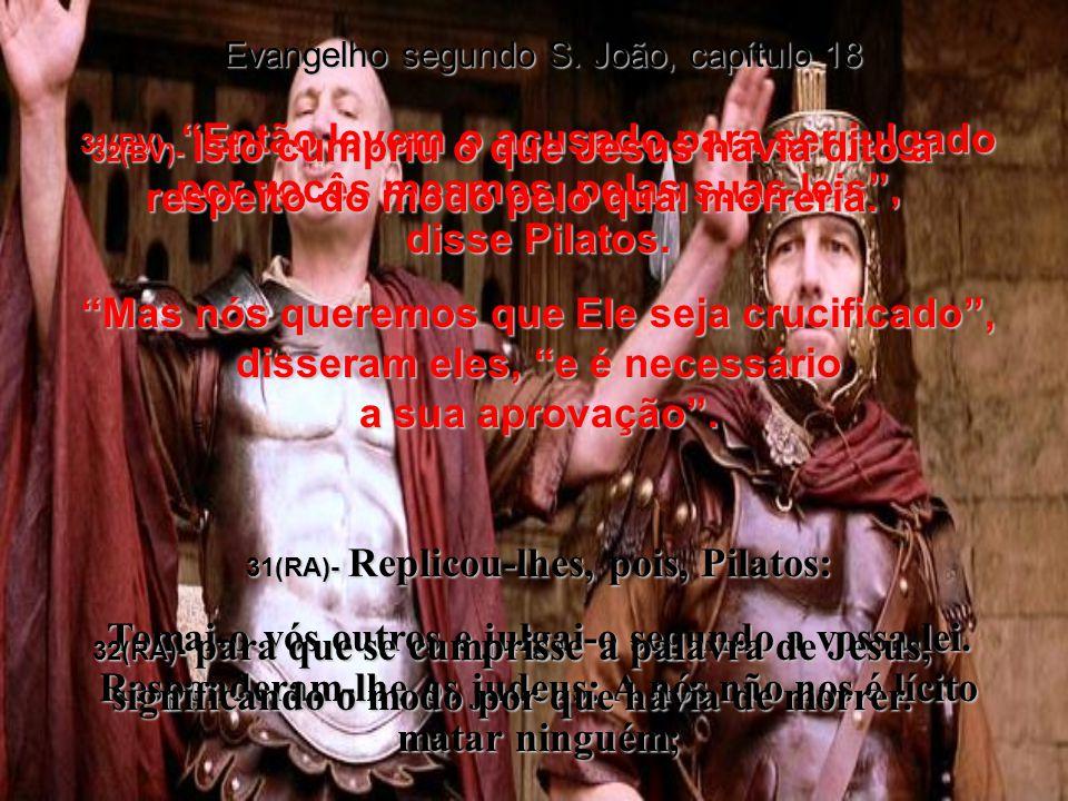 28(BV)- O julgamento de Jesus diante de Caifás terminou nas primeiras horas da manhã.
