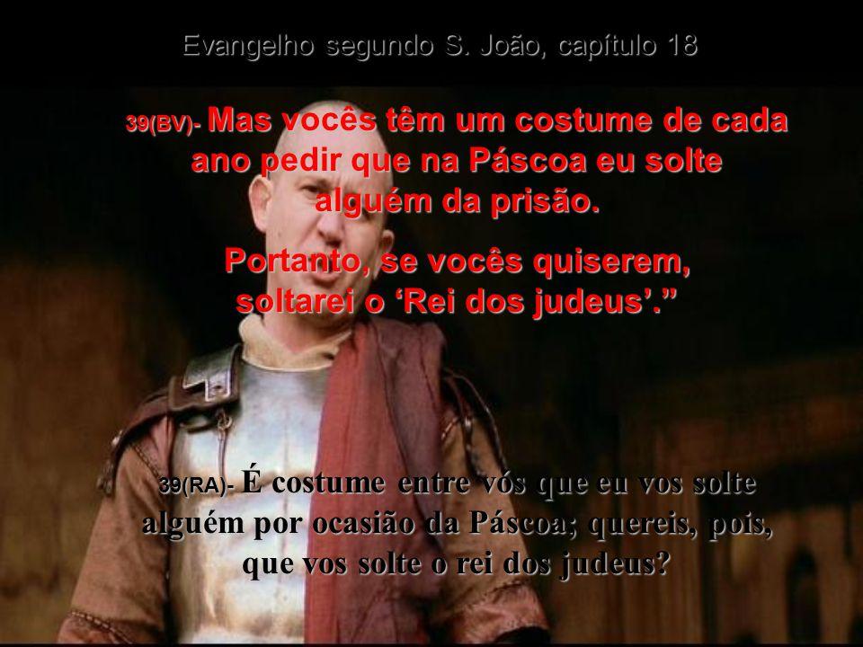 36(BV)- Então Jesus respondeu: Eu não sou rei terreno.