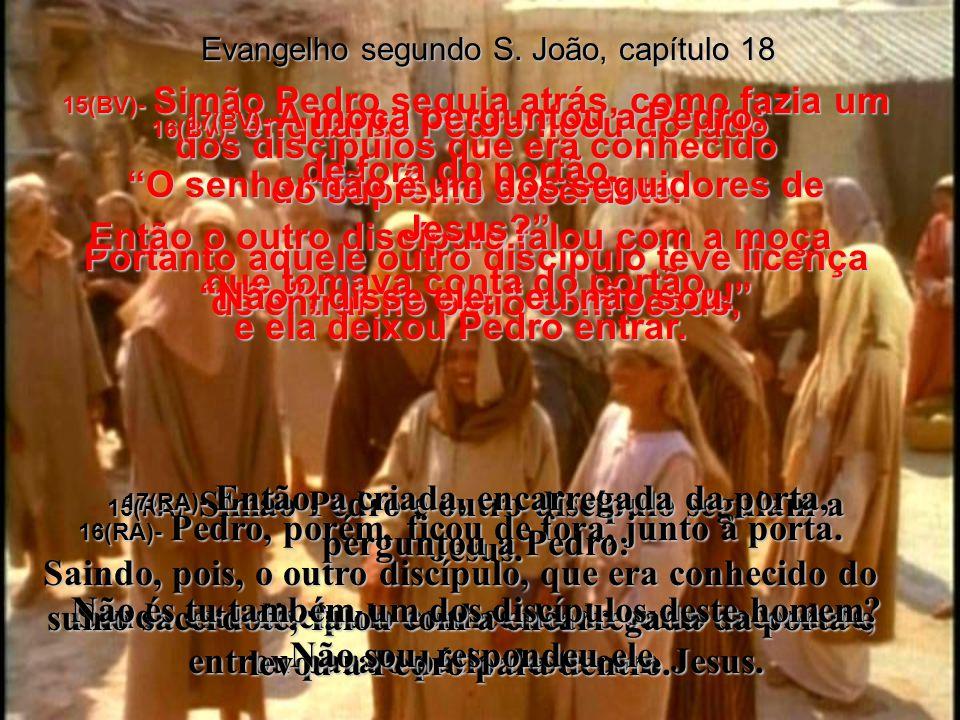 15(BV)- Simão Pedro seguia atrás, como fazia um dos discípulos que era conhecido do supremo sacerdote.