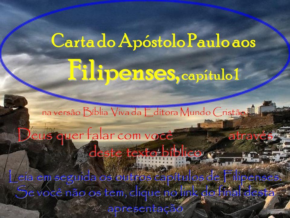 Filipenses, capítulo 1 29- Porque foi dado a vocês o privilégio não só de confiar nele, mas também de sofrer por Ele.