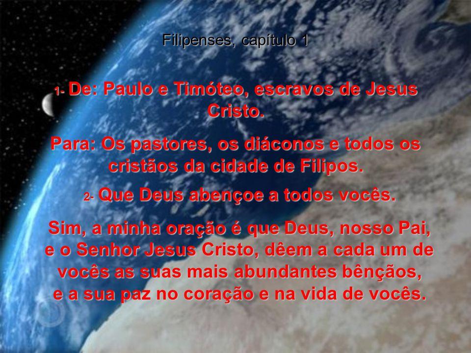 Filipenses, capítulo 1 1- De: Paulo e Timóteo, escravos de Jesus Cristo.