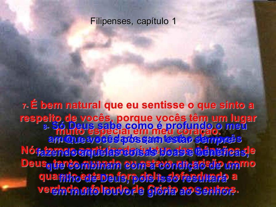 Filipenses, capítulo 1 6- E eu tenho certeza de que Deus, que começou a boa obra em vocês, continuará ajudando-os a crescer em sua graça até quando su