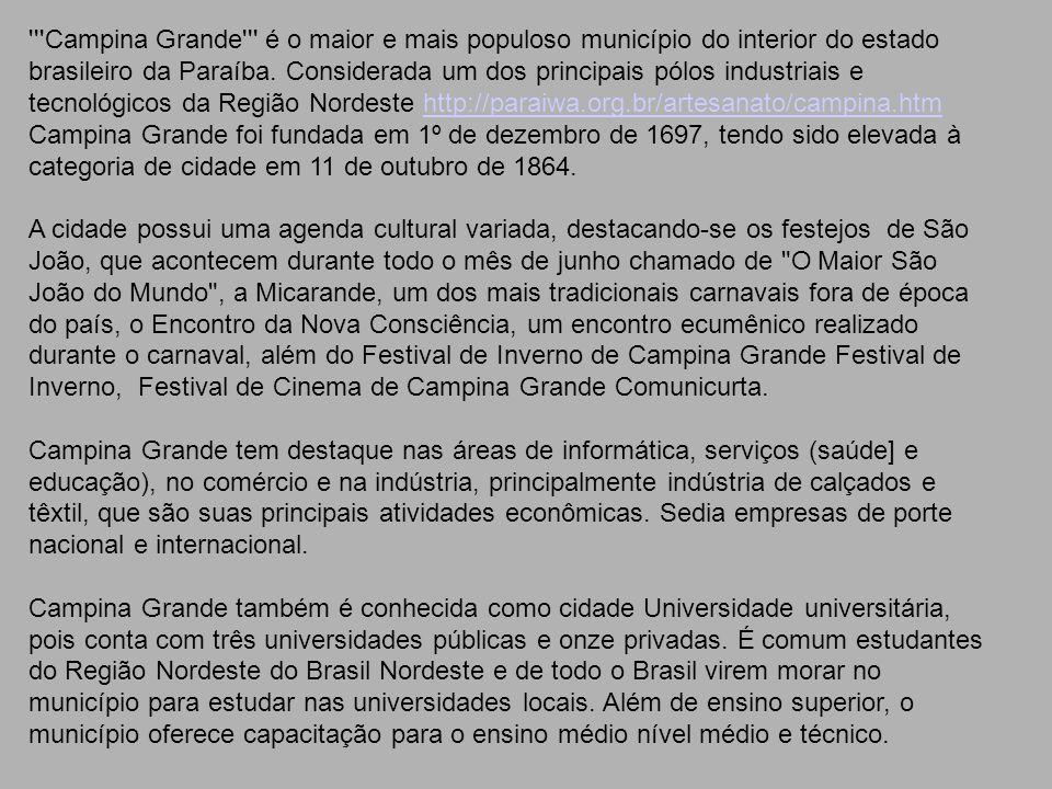 Campina Grande é o maior e mais populoso município do interior do estado brasileiro da Paraíba.