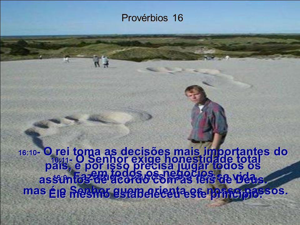 16:9- Fazemos planos para nossa vida, mas é o Senhor quem orienta os nosso passos.