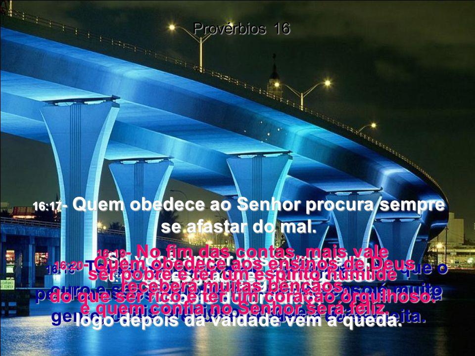 16:15- Quando o rei está alegre, perdoa até os piores criminosos e ajuda muita gente, como a chuva na época da colheita.