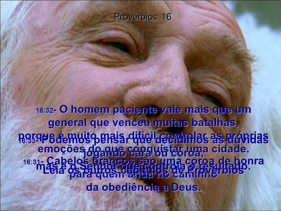 16:31- Cabelos brancos são uma coroa de honra para quem anda no caminho da obediência a Deus.