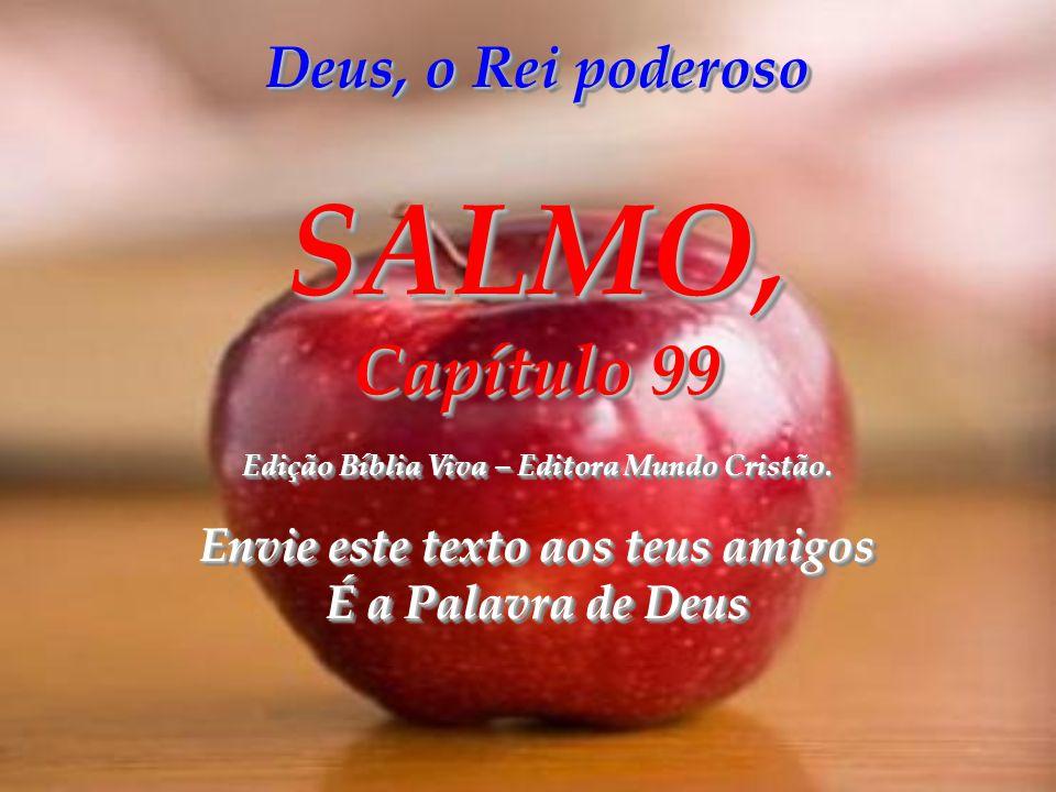 Deus, o Rei poderoso SALMO, Capítulo 99 Edição Bíblia Viva – Editora Mundo Cristão.
