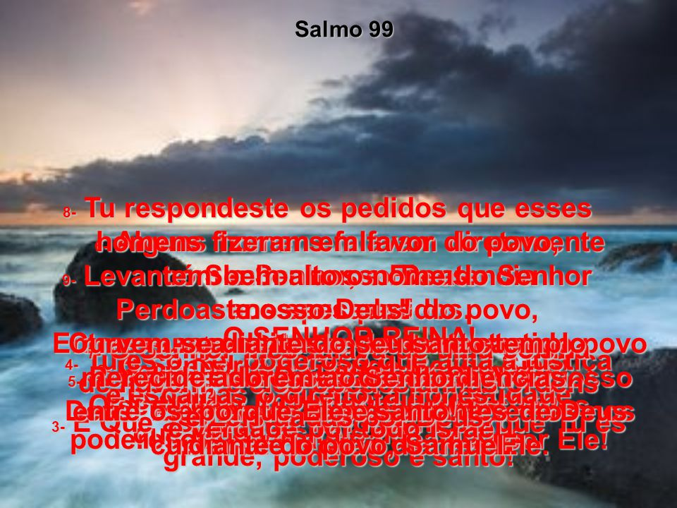 Deus, o Rei poderoso SALMO, Capítulo 99 Edição Bíblia Viva – Editora Mundo Cristão. Envie este texto aos teus amigos É a Palavra de Deus Deus, o Rei p